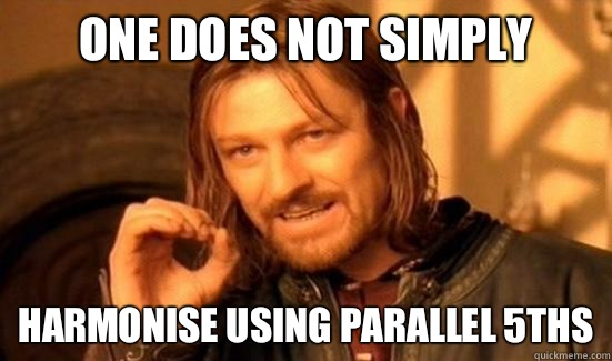 One Does Not Simply Harmonise using parallel 5ths - Boromir