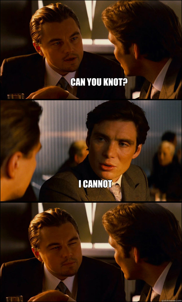can you knot i cannot  - Inception