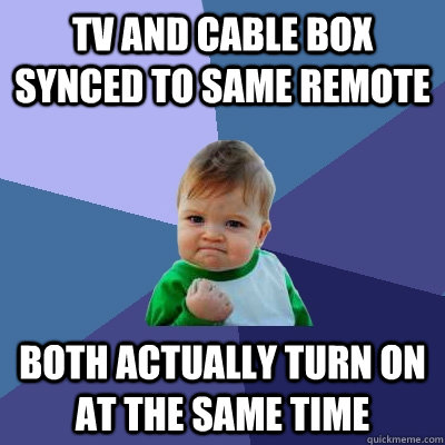 tv and cable box synced to same remote both actually turn on - Success Kid