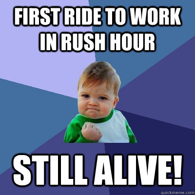 first ride to work in rush hour still alive - Success Kid