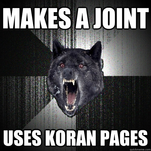 makes a joint uses koran pages - Insanity Wolf