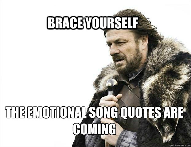brace yourself the emotional song quotes are coming - BRACE YOURSELF SOLO QUEUE