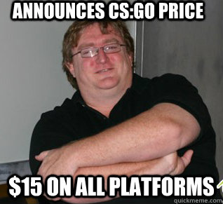 announces csgo price 15 on all platforms - Good guy gabe