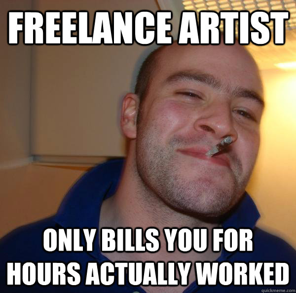 freelance artist only bills you for hours actually worked - Good Guy Greg
