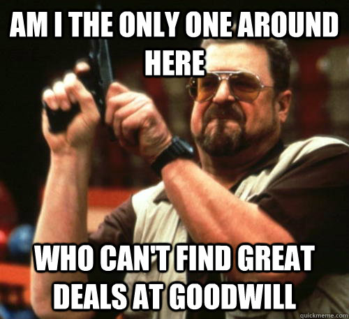 am i the only one around here who cant find great deals at  - Am I The Only One Around Here
