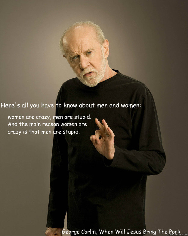 heres all you have to know about men and women geor - George Carlin Fuck Hope