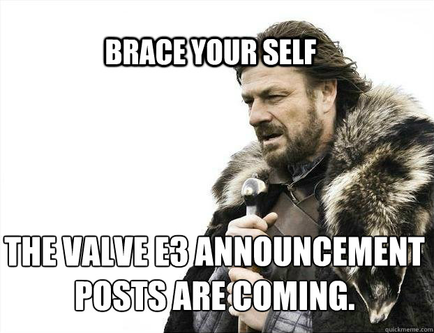 brace your self the valve e3 announcement posts are coming - BRACE YOURSELF SOLO QUEUE