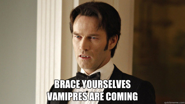 brace yourselves vamipres are coming - True Blood