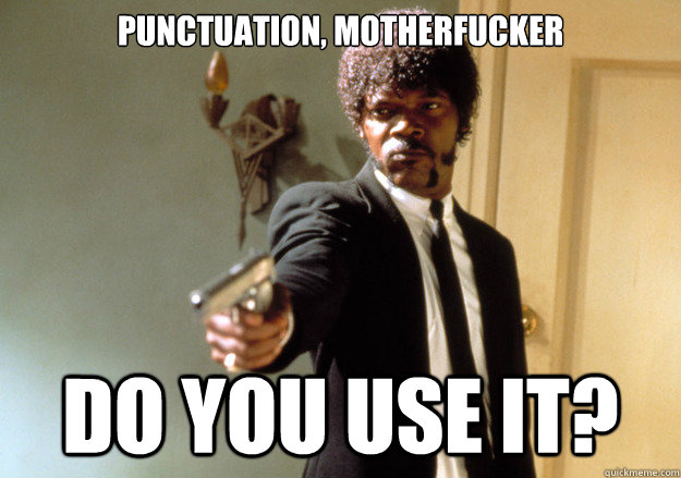 punctuation motherfucker do you use it - Samuel L Jackson