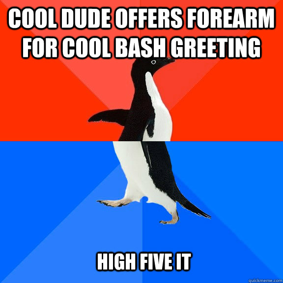 cool dude offers forearm for cool bash greeting high five it - Socially Awesome Awkward Penguin