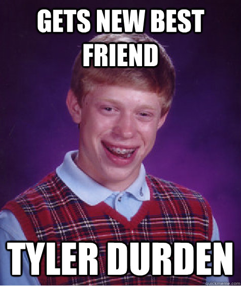 gets new best friend tyler durden - Bad Luck Brian