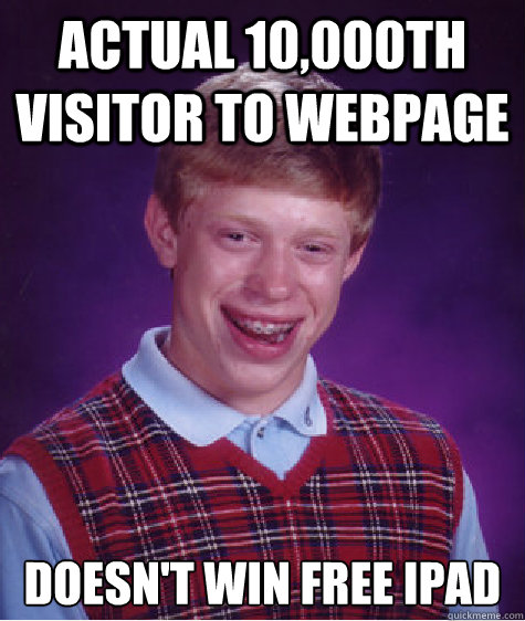 actual 10000th visitor to webpage doesnt win free ipad - Bad Luck Brian