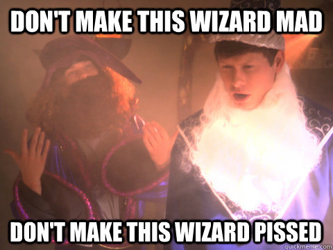 dont make this wizard mad dont make this wizard pissed - Workaholics