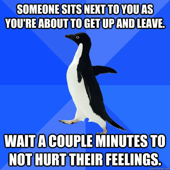 someone sits next to you as youre about to get up and leave - Socially Awkward Penguin