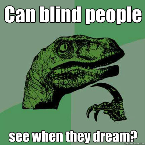 can blind people see when they dream - Philosoraptor