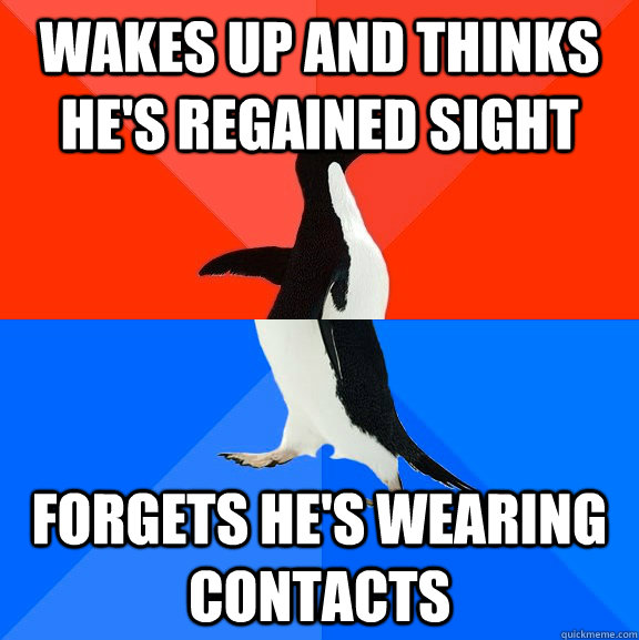 wakes up and thinks hes regained sight forgets hes wearing - Socially Awesome Awkward Penguin