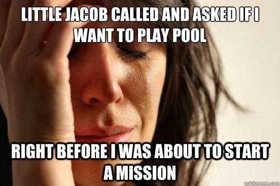 little jacob called and asked if i want to play pool right b - First World Problems