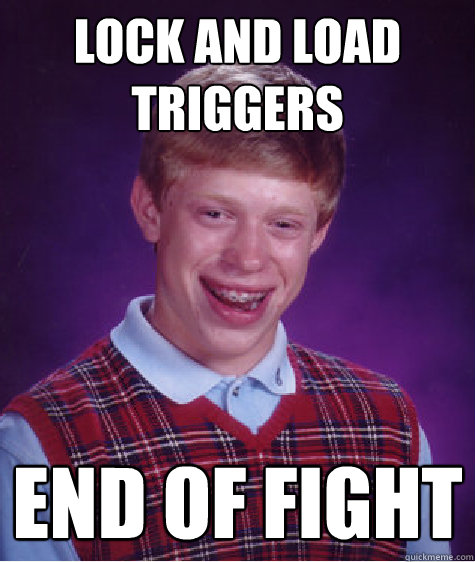 lock and load triggers end of fight  - Bad Luck Brian