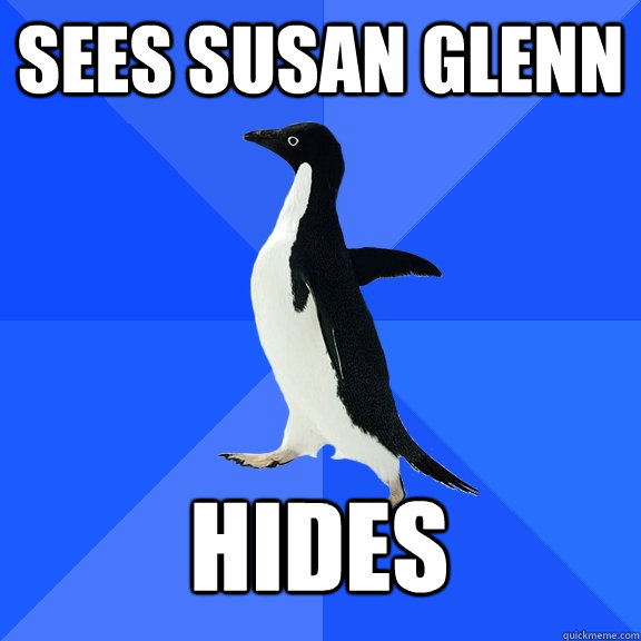 sees susan glenn hides - Socially Awkward Penguin