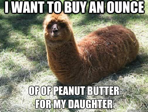 i want to buy an ounce of of peanut butter for my daughter - Alpacapillar