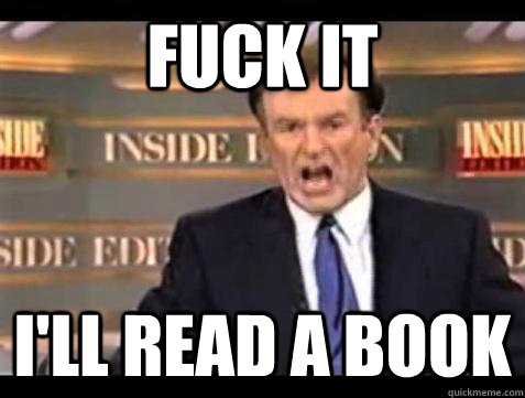 fuck it ill read a book - Bill OReilly Fuck It