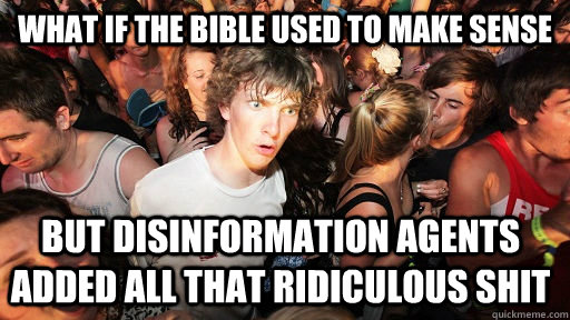 what if the bible used to make sense but disinformation agen - Sudden Clarity Clarence
