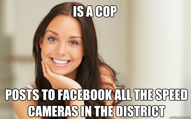 is a cop posts to facebook all the speed cameras in the dist - Good Girl Gina