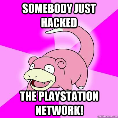 somebody just hacked the playstation network - Slowpoke
