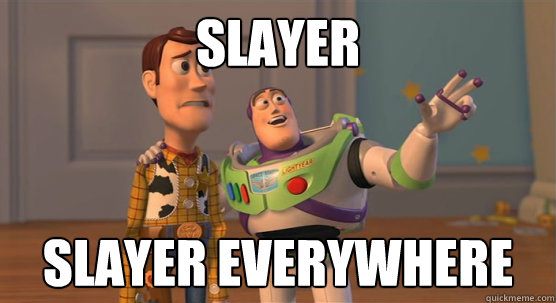 slayer slayer everywhere - Toy Story Everywhere