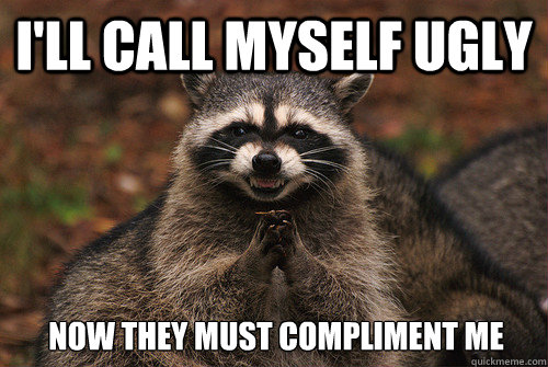 ill call myself ugly now they must compliment me - Insidious Racoon 2