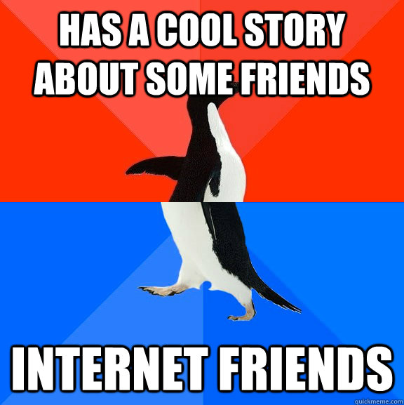 has a cool story about some friends internet friends - Socially Awesome Awkward Penguin