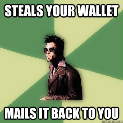 steals your wallet mails it back to you - Helpful Tyler Durden