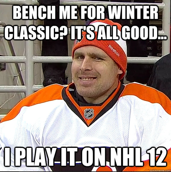 bench me for winter classic its all good i play it on n - Ilya Bryzgalov Solid Guy