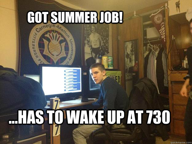 got summer job has to wake up at 730 - meme