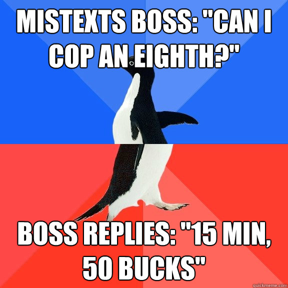 mistexts boss can i cop an eighth boss replies 15 min - Socially Awkward Awesome Penguin