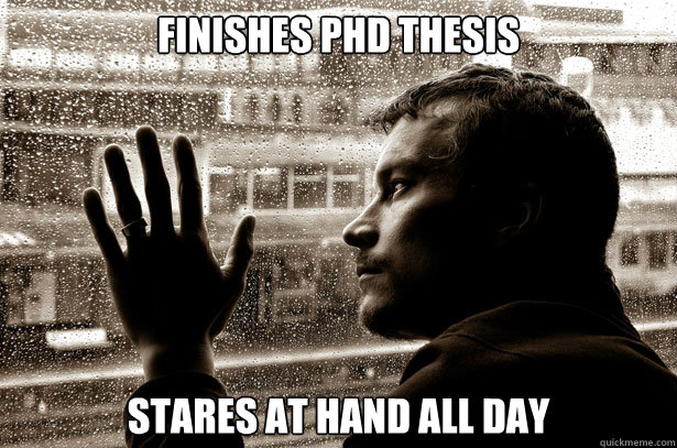 finishes phd thesis stares at hand all day - Over-Educated Problems