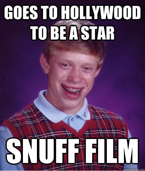 goes to hollywood to be a star snuff film - Bad Luck Brian