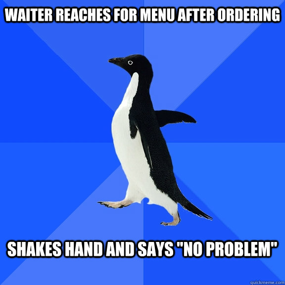 waiter reaches for menu after ordering shakes hand and says - Socially Awkward Penguin