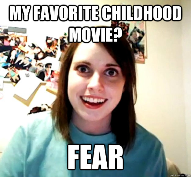 my favorite childhood movie fear -