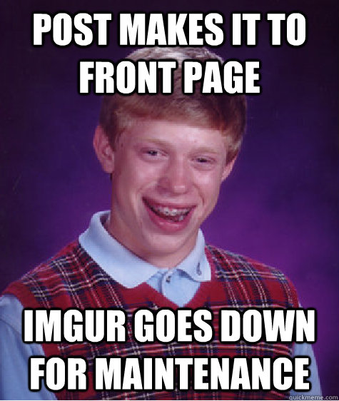 post makes it to front page imgur goes down for maintenance - Bad Luck Brian