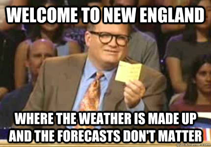 welcome to new england where the weather is made up and the  - Whose Line
