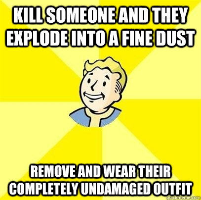 kill someone and they explode into a fine dust remove and we - Fallout 3
