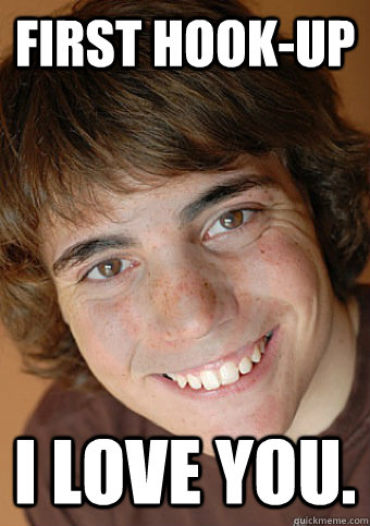 first hookup i love you - Overly Attached Boyfriend