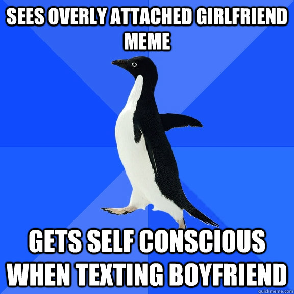sees overly attached girlfriend meme gets self conscious whe - Socially Awkward Penguin