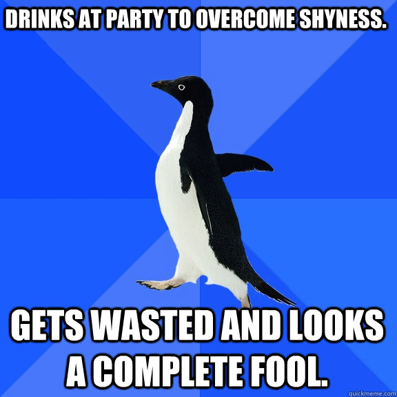 drinks at party to overcome shyness gets wasted and looks a - Socially Awkward Penguin