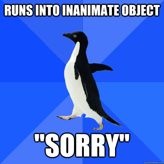 runs into inanimate object sorry - Socially Awkward Penguin