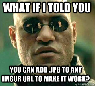 what if i told you you can add jpg to any imgur url to make - Matrix Morpheus