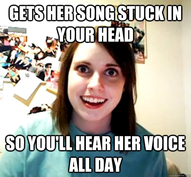 gets her song stuck in your head so youll hear her voice al - Overly Attached Girlfriend