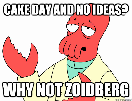 cake day and no ideas why not zoidberg - Why not zoidberg-baby