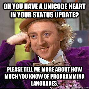 oh you have a unicode heart in your status update please te - Condescending Wonka